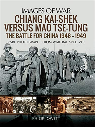 Chiang Kai-shek Versus Mao Tse-tung: The Battle for China 1946-1949: Rare Photographs from Wartime Archives (Images of War) (Rare China)