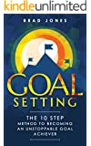 Goal Setting: The 10 Step Method To Becoming An Unstoppable Goal Achiever (Goals, Habits, Goal Setting)