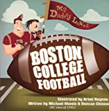 My Daddy Loves Boston College Football, Read Together Books Inc Staff and Michael Shoule, 0982261500