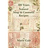 300 Years of Natural Soap & Cosmetic Recipes