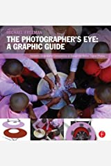 The Photographer's Eye: Visual Guide: Composition and Design for Better Digital Photos Paperback
