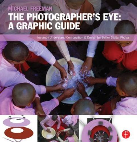 The Photographer's Eye: Visual Guide: Composition and Design for Better Digital Photos