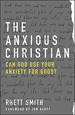 The Anxious Christian: Can God Use Your Anxiety for Good