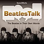 BeatlesTalk: The Beatles in Their Own Words |  SpeechWorks - compilation