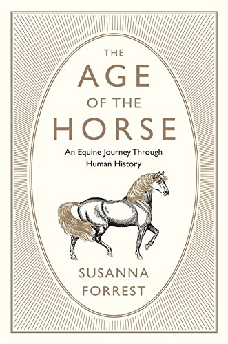 Horse History - The Age of the Horse: An Equine Journey Through Human History
