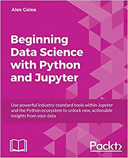 Descarga gratuita Beginning Data Science With Python And Jupyter: Use Powerful Tools To Unlock Actionable Insights From Data Epub