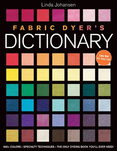 Fabric Dyer's Dictionary  900+ Colors Specialty Techiniques The Only Dyeing Book You'll Ever Need   English Edition