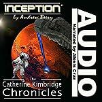 Inception: The Catherine Kimbridge Chronicles #1 | Andrew Beery