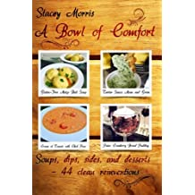 A Bowl of Comfort: Soups, Dips, Sides, and Desserts - 44 Clean Reinventions