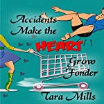 Accidents Make the Heart Grow Fonder | Tara Mills