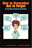 How to Remember Not to Forget, Adam Rosenbaum and Joan Houlihan, 0595329462