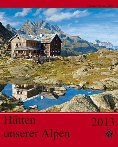 Hütten unserer Alpen 2013. Alpenvereinskalender: Ausführliche Tourenbeschreibungen
