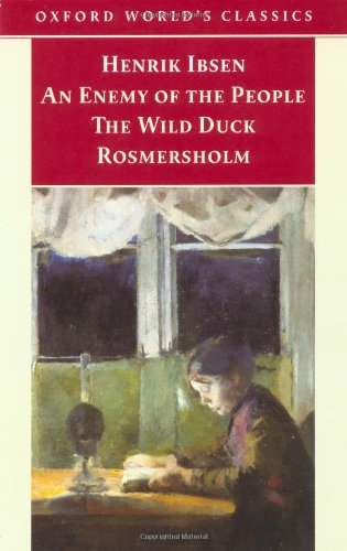 An Enemy of the People; The Wild Duck; Rosmersholm (Oxford World's Classics)