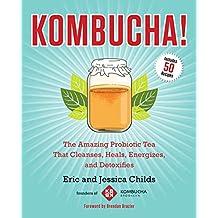 Kombucha!: The Amazing Probiotic Tea that Cleanses, Heals, Energizes, and Detoxifies