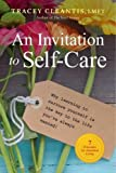 An Invitation to Self-Care: Why Learning to Nurture Yourself Is the Key to the Life You've Always Wanted, 7 Principles for Abundant Living