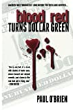 Blood Red Turns Dollar Green, Paul O'Brien, 1475017014