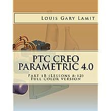 PTC Creo Parametric 4.0: Part 1B (Lessons 8-12) (English Edition)