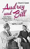Audrey und Bill: Audrey Hepburn und William Holden - eine unvollendete Liebe