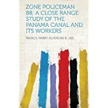Zone Policeman 88; a Close Range Study of the Panama Canal and Its Workers