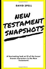 New Testament Snapshots: A fascinating look at 12 of the lesser known characters in the New Testament! Paperback