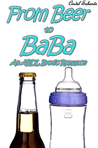 From Beer to Baba: An ABDL Erotic Romance (Femdom & Ageplay)