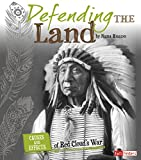 Defending the Land: Causes and Effects of Red Cloud's War (Cause and Effect: American Indian History)