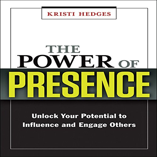 The Power of Presence: Unlock Your Potential to Influence and Engage Others by Gildan Media, LLC