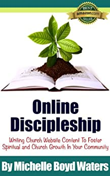 Online Discipleship: Writing Church Website Content To Foster Spiritual And Church Growth In Your Community by [Waters, Michelle]