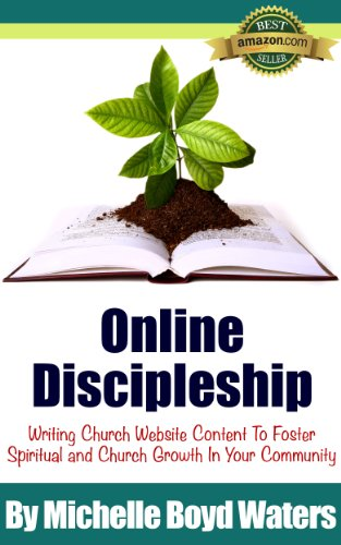 Online Discipleship: Writing Church Website Content To Foster Spiritual And Church Growth In Your Community