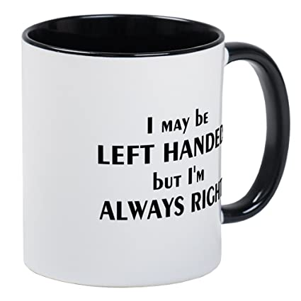 5dcf6cb5418 Image Unavailable. Image not available for. Color: CafePress - I May Be Left  Handed Mug - Unique Coffee ...
