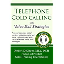 Telephone Cold Call with Voicemail Strategies: Prevent Initial Contact Objections and Get Call-backs (Sales Prospecting)