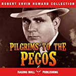 Pilgrims to the Pecos (Annotated): Robert Ervin Howard Collection, Book 7 | Robert Ervin Howard, Raging Bull Publishing