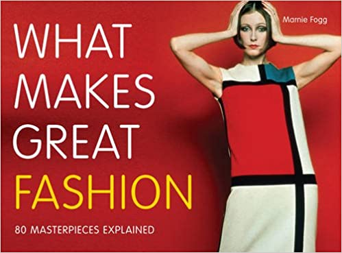What Makes Great Fashion: 80 Masterpieces Explained: Marnie Fogg ...