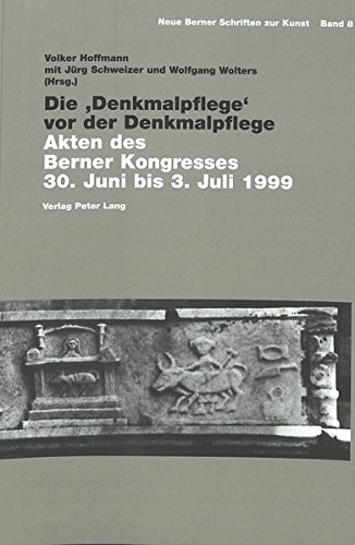 Die 'Denkmalpflege' vor der Denkmalpflege: Akten des Berner Kongresses 30. Juni bis 3. Juli 1999 (Neue Berner Schriften zur Kunst) (English, French and German Edition) by Peter Lang AG, Internationaler Verlag der Wissenschaften