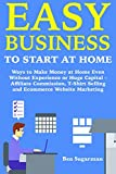 Easy Business to Start at Home: Ways to Make Money at Home Even Without Experience or Huge Capital – Affiliate Commission, T-Shirt Selling and Ecommerce Website Marketing