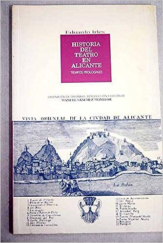 Historia del teatro en Alicante: tiempos prologales Paperback – 2000