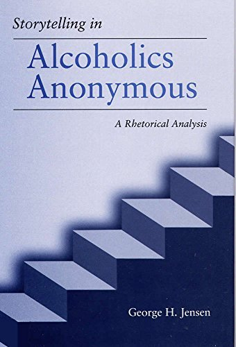 Storytelling in Alcoholics Anonymous: A Rhetorical Analysis by Professor George H Jensen Phd (2000-11-08)