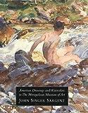 American Drawings and Watercolors in the Metropolitan Museum of Art: John Singer Sargent