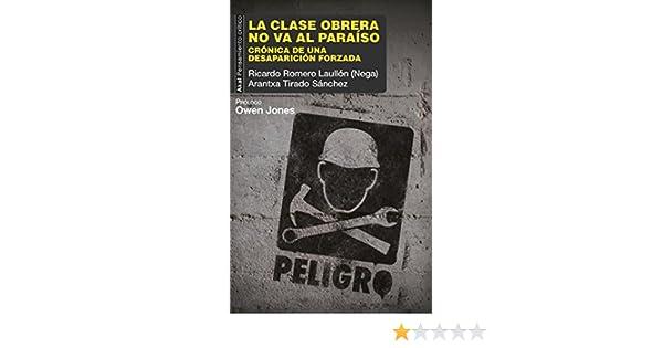 Amazon.com: LA CLASE OBRERA NO VA AL PARAÍSO (Pensamiento crítico nº 52) (Spanish Edition) eBook: Ricardo Romero Laullón (Nega), Arantxa Tirado Sánchez: ...