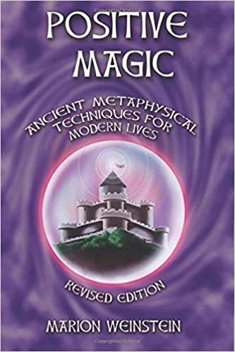 Positive Magic: Ancient Metaphysical Techniques for Modern