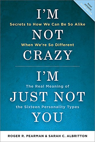I'm Not Crazy, I'm Just Not You: The Real Meaning of the 16 Personality Types