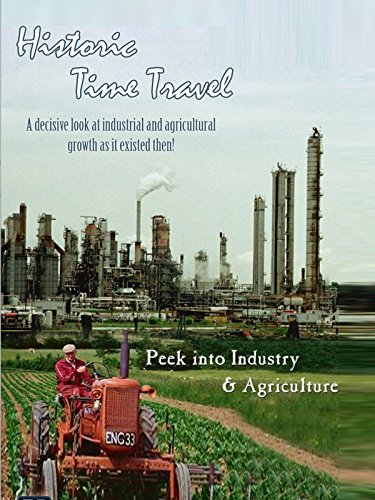 Historic Time Travel - Peek Into Industry & Agriculture