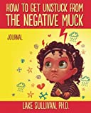 img - for How To Get Unstuck From The Negative Muck Journal book / textbook / text book