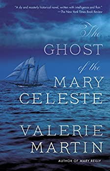 The Ghost of the Mary Celeste: A Novel by [Martin, Valerie]