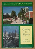 Charlotte and UNC Charlotte : Growing up Together, Sanford, Kenneth, 0945344023