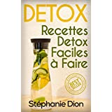 Détox: Recettes Détox Faciles à Faire (Détox, Recettes, Maigrir, Santé, Perte De Poids) (French Edition)