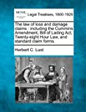 The law of loss and damage claims : including the Cummins Amendment, Bill of Lading Act, Twenty-eight Hour Law, and standard claim Forms, Herbert C. Lust, 1240135823