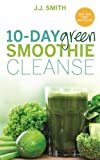 10-Day Green Smoothie Cleanse: Lose Up to 15 Pounds in 10 Days!