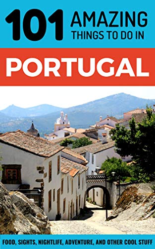 101 Amazing Things to Do in Portugal: Portugal Travel Guide (Lisbon Travel Guide, Porto Travel, Algarve Travel, Backpacking Portugal)