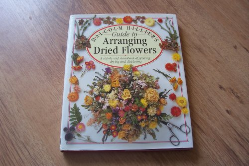 Malcolm Hillier's Guide To Arranging Dried Flowers by Dorling Kindersley